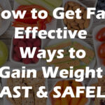How to Get Fat: Effective Ways to Gain Weight FAST & SAFELY